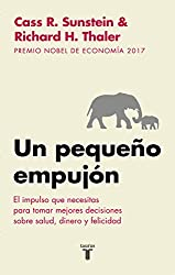 Un pequeño empujón: El impulso que necesitas para tomar mejores decisiones sobre salud, dinero y felicidad (Spanish Edition)