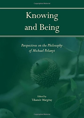 Knowing and Being: Perspectives on the Philosophy of Michael Polanyi