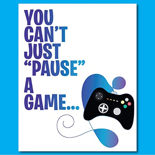You Can't Just PAUSE a Game! - Teenage Boy Gift - Gamer Wall Art Poster Print - Video Game Fan Present - 8 inches x 10 inches