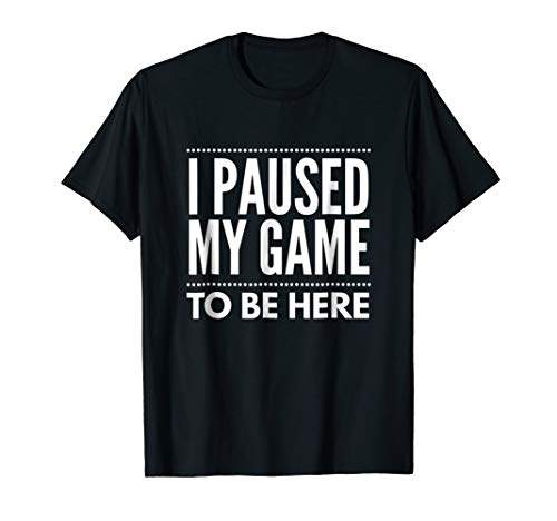 I paused my game to be here teens kids funny gift -