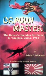 Dragon Master : the Kaiser's one-man air force in Tsingtau, China, 1914 : a non-fiction book of military aviation history