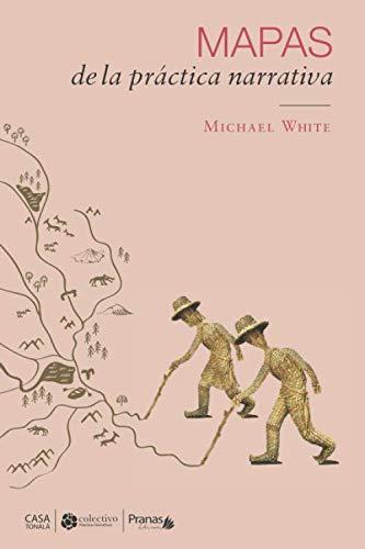 Mapas de la práctica narrativa: Amazon.es: White, Michael, Latorre-Gentoso, Ítalo, Letelier-Astorga, Carolina, Estrada-Vega, Marcela: Libros