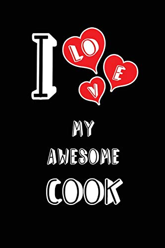 I Love My Awesome Cook: Blank Lined 6x9 Love your Cook Journal/Notebooks as Gift for Birthday,Valentines day,Anniversary,Thanks ... or coworker
