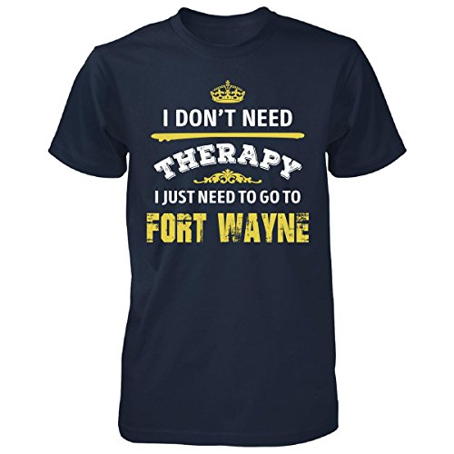 Don't Need Therapy Need To Go To Fort Wayne City. Cool Gift - Unisex Tshirt