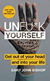 Book cover from Unfu*k Yourself: Get Out of Your Head and into Your Life by Gary John Bishop