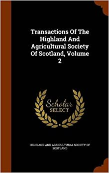 Transactions Of The Highland And Agricultural Society Of Scotland, Volume 2