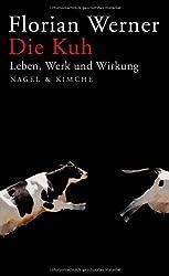 Die Kuh: Leben, Werk und Wirkung