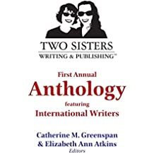 Two Sisters Writing and Publishing First Annual Anthology: Featuring International Writers