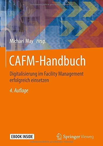 CAFM-Handbuch: Digitalisierung im Facility Management erfolgreich einsetzen Taschenbuch – 6. Oktober 2018 Michael May Springer Vieweg 3658213566 Architektur - Baukunst