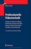 Professionelle Videotechnik: Analoge und digitale Grundlagen, Filmtechnik, Fernsehtechnik, HDTV, Kameras, Displays, Videorecorder, Produktion und Studiotechnik