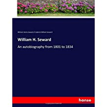 William H. Seward: An autobiography from 1801 to 1834