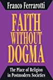 img - for Faith without Dogma: The Place of Religion in Postmodern Societies by Franco Ferrarotti (1993-01-01) book / textbook / text book