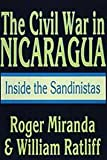 The Civil War in Nicaragua : Inside the Sandinistas, Ratliff, William E. and Miranda, Roger, 1560000643