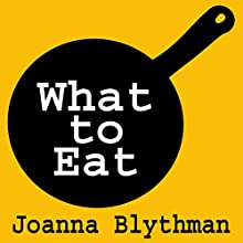 What to Eat: Food That's Good for Your Health, Pocket and Plate Audiobook by Joanna Blythman Narrated by Lucy Paterson