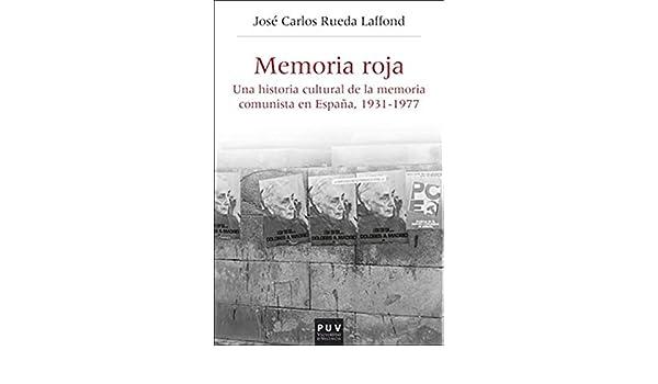 Memoria Roja: Una historia cultural de la memoria comunista en ...