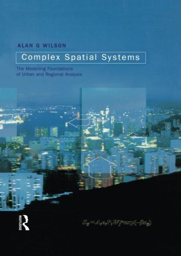 Complex Spatial Systems: The Modelling Foundations Of Urban And Regional Analysis