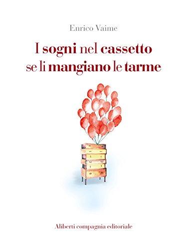I Sogni Nel Cassetto Se Li Mangiano Le Tarme Italian Edition
