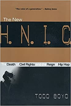 The New H.N.I.C. (Head Niggas in Charge): The Death of Civil Rights and the Reign of Hip Hop by Boyd, Todd (2004) Paperback