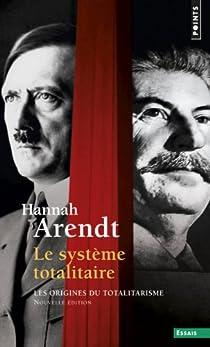 Les origines du totalitarisme, Tome 3 : Le système totalitaire par Arendt