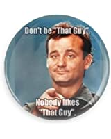 "Huge! Don't Be ""That Guy"" Pin-back Button 3"" Full Size Full Color!"
