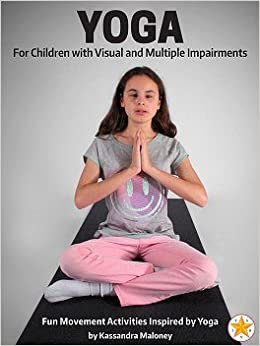 Yoga For Children with Visual and Multiple Impairments: Fun ...