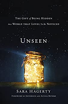 Unseen: The Gift of Being Hidden in a World That Loves to Be Noticed by [Hagerty, Sara]