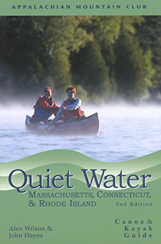 Quiet Water Massachusetts, Connecticut, and Rhode Island, 2nd: Canoe and Kayak Guide (AMC Quiet Water Series)