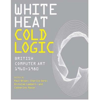White Heat Cold Logic : British Computer Art 1960-1980(Hardback) - 2009 Edition pdf epub