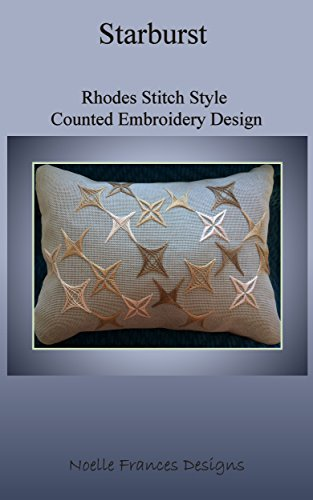 Starburst: Rhodes Stitch Style  Counted Embroidery Design (Noelle Frances Designs Book 18)