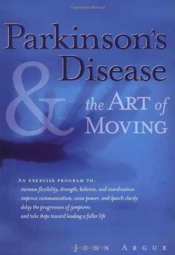 Parkinson's Disease and the Art of Moving: Regaining Your Cardiac Health - [ Parkinson's Disease and the Art of Moving: Regaining Your Cardiac Health - by Argue, John ( Author ) Paperback Jan- 2000 ] Paperback Jan- 01- 2000 pdf epub