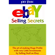 Ebay: Ebay Selling Secrets : How to Make Huge Profits with very Little Investments by Selling Stuff on Ebay