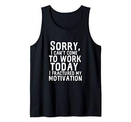 Can't Work Today Fractured My Motivation Funny I Hate My Job Tank Top (Best Excuses To Call In Sick)