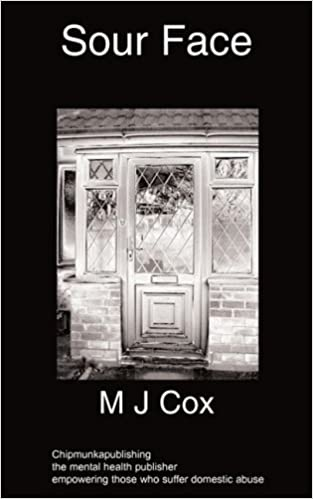 Sour Face: a domestic abusive relationship by M J Cox (2008-09-09)