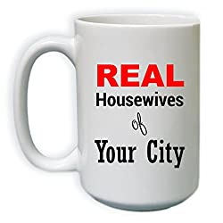 Custom Real Housewives of YOUR CITY Coffee Mug | Real Housewives | Funny Coffee Mug | RHONY 15 oz