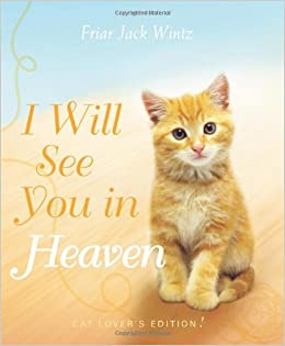 I Will See You in Heaven- Cat Lover's Ed