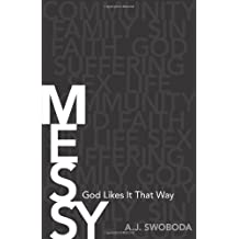Messy: God Likes It That Way by A.J. Swoboda (2012-03-05)