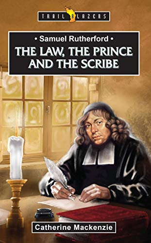 Samuel Rutherford: The Law, the Prince and the Scribe (Trail Blazers)