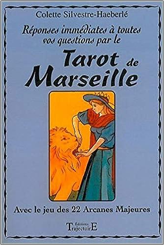 Amazon.fr - Réponses immédiates à toutes vos questions par le tarot de  Marseille   Avec le jeu des 22 arcanes majeures - Colette Silvestre-Haeberlé  - Livres ea2436fa0675