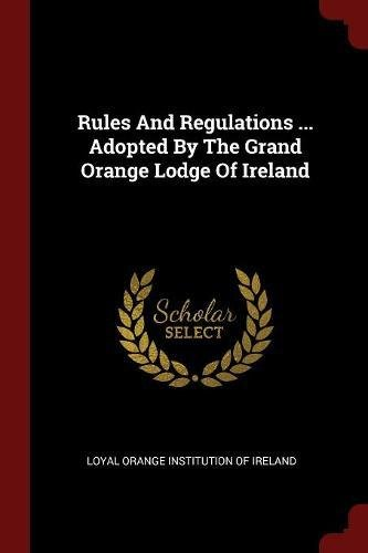Download Rules And Regulations ... Adopted By The Grand Orange Lodge Of Ireland pdf