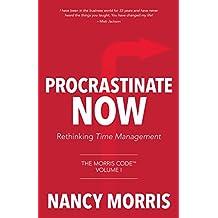 Procrastinate Now: Rethinking Time Management (The Morris Code Book 1)