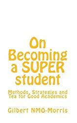 On Becoming a SUPER student: Methods, Strategies and Tea for Good Academics