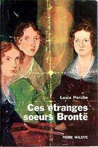 Ces étranges soeurs Brontë par Louis Perche