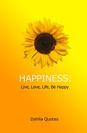 Happiness Live Love Life Be Happy Kindle Edition By Quotes Dahlia Religion Spirituality Kindle Ebooks Amazon Com