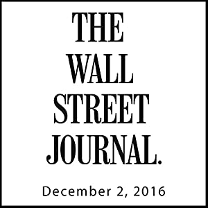 The Morning Read from The Wall Street Journal, December 02, 2016 Newspaper / Magazine