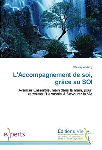 (L'Accompagnement de soi, grâce au SOI: Avancer Ensemble, main dans la main, pour retrouver l'Harmonie & Savourer la Vie (Omn.Vie) (French Edition))