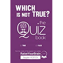 Which Is NOT True? - The Quiz Book: From the Creator of the Popular Website RaiseYourBrain.com (Paramount Trivia and Quizzes Book 2)