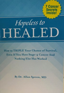 Hopeless to Healed: How to TRIPLE Your Chance of Survival, Even If You Have Stage-4 Cancer And Nothing Else Has Worked