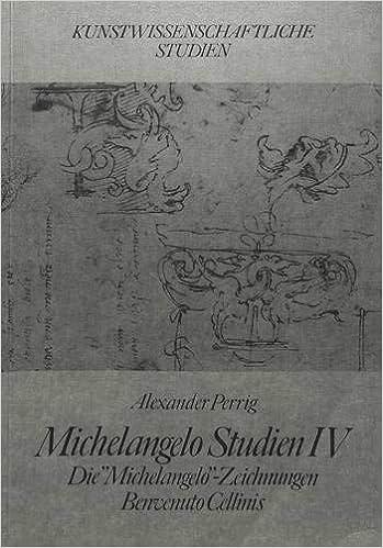 michelangelo studien iv die michelangelo zeichnungen benvenuto cellinis neue kunstwissenschaftliche studien german edition