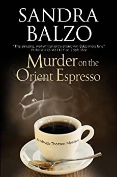 Murder on the Orient Espresso (A Maggy Thorsen Mystery Book 8) by [Balzo, Sandra]