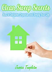 Clean Sweep Secrets: How to Declutter, Organize and Simplify Your Life (Minimalist Living Guides)